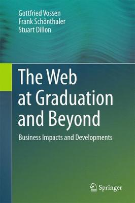 The Web at Graduation and Beyond: Business Impacts and Developments (Hardback)