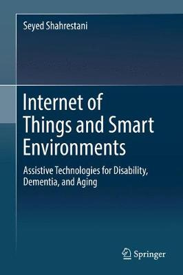 Internet of Things and Smart Environments: Assistive Technologies for Disability, Dementia, and Aging (Hardback)