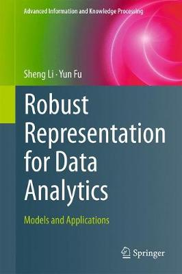 Robust Representation for Data Analytics: Models and Applications - Advanced Information and Knowledge Processing (Hardback)