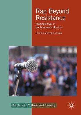 Rap Beyond Resistance: Staging Power in Contemporary Morocco - Pop Music, Culture and Identity (Hardback)