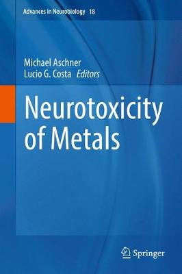 Neurotoxicity of Metals - Advances in Neurobiology 18 (Hardback)