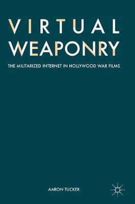 Virtual Weaponry: The Militarized Internet in Hollywood War Films (Hardback)