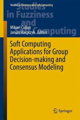 Soft Computing Applications for Group Decision-making and Consensus Modeling - Studies in Fuzziness and Soft Computing 357 (Hardback)