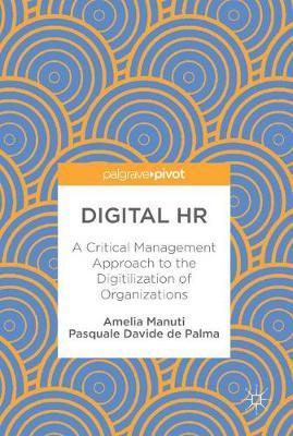 Digital HR: A Critical Management Approach to the Digitilization of Organizations (Hardback)