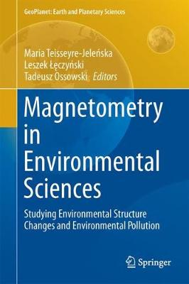 Magnetometry in Environmental Sciences: Studying Environmental Structure Changes and Environmental Pollution - GeoPlanet: Earth and Planetary Sciences (Hardback)