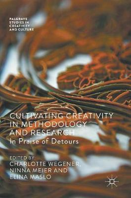 Cultivating Creativity in Methodology and Research: In Praise of Detours - Palgrave Studies in Creativity and Culture (Hardback)