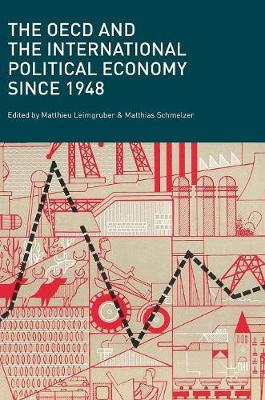The OECD and the International Political Economy Since 1948 (Hardback)