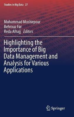 Highlighting the Importance of Big Data Management and Analysis for Various Applications - Studies in Big Data 27 (Hardback)