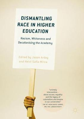 Dismantling Race in Higher Education: Racism, Whiteness and Decolonising the Academy (Paperback)