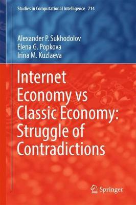 Internet Economy vs Classic Economy: Struggle of Contradictions - Studies in Computational Intelligence 714 (Hardback)