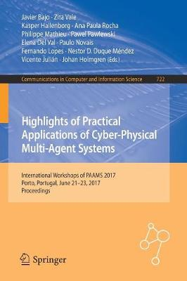 Highlights of Practical Applications of Cyber-Physical Multi-Agent Systems: International Workshops of PAAMS 2017, Porto, Portugal, June 21-23, 2017, Proceedings - Communications in Computer and Information Science 722 (Paperback)