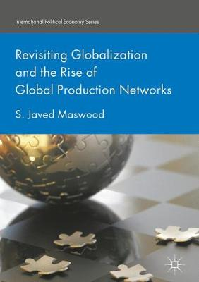 Revisiting Globalization and the Rise of Global Production Networks - International Political Economy Series (Hardback)