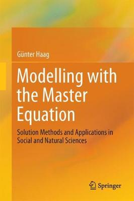 Modelling with the Master Equation: Solution Methods and Applications in Social and Natural Sciences (Hardback)