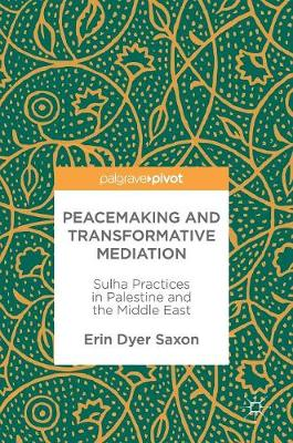 Peacemaking and Transformative Mediation: Sulha Practices in Palestine and the Middle East (Hardback)
