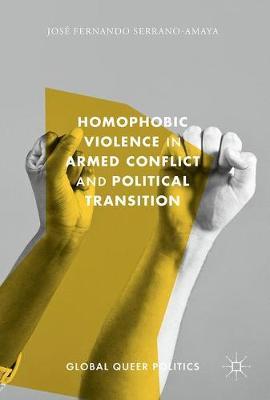 Homophobic Violence in Armed Conflict and Political Transition - Global Queer Politics (Hardback)