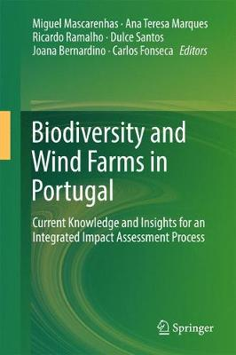 Biodiversity and Wind Farms in Portugal: Current knowledge and insights for an integrated impact assessment process (Hardback)