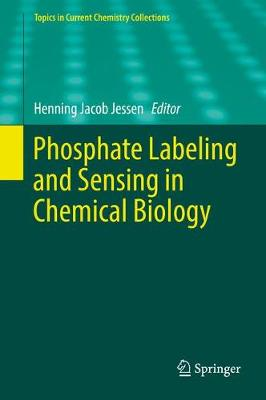 Phosphate Labeling and Sensing in Chemical Biology - Topics in Current Chemistry Collections (Hardback)