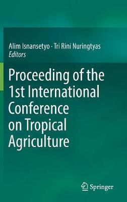 Proceeding of the 1st International Conference on Tropical Agriculture (Hardback)