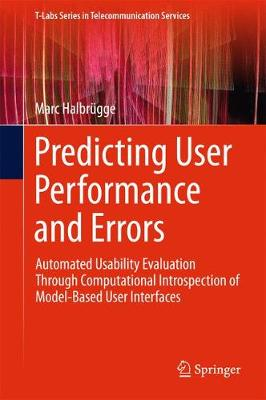 Predicting User Performance and Errors: Automated Usability Evaluation Through Computational Introspection of Model-Based User Interfaces - T-Labs Series in Telecommunication Services (Hardback)