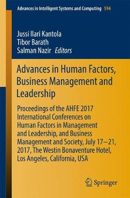 Advances in Human Factors, Business Management and Leadership: Proceedings of the AHFE 2017 International Conferences on Human Factors in Management and Leadership, and Business Management and Society, July 17 21, 2017, The Westin Bonaventure Hotel, Los Angeles, California, USA - Advances in Intelligent Systems and Computing 594 (Paperback)