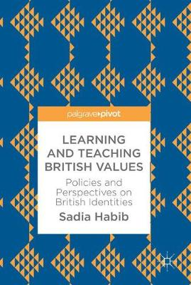 Learning and Teaching British Values: Policies and Perspectives on British Identities (Hardback)