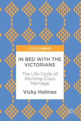 In Bed with the Victorians: The Life-Cycle of Working-Class Marriage (Hardback)