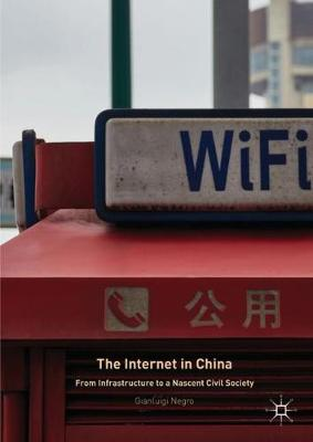 The Internet in China: From Infrastructure to a Nascent Civil Society (Hardback)