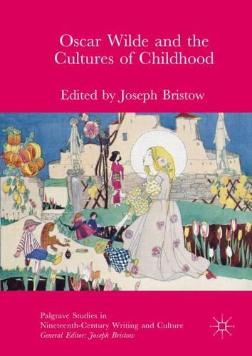 Oscar Wilde and the Cultures of Childhood - Palgrave Studies in Nineteenth-Century Writing and Culture (Hardback)