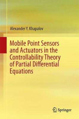 Mobile Point Sensors and Actuators in the Controllability Theory of Partial Differential Equations (Hardback)