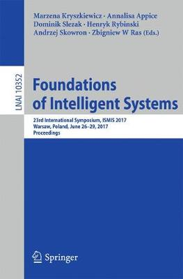 Foundations of Intelligent Systems: 23rd International Symposium, ISMIS 2017, Warsaw, Poland, June 26-29, 2017, Proceedings - Lecture Notes in Artificial Intelligence 10352 (Paperback)