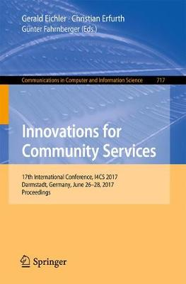 Innovations for Community Services: 17th International Conference, I4CS 2017, Darmstadt, Germany, June 26-28, 2017, Proceedings - Communications in Computer and Information Science 717 (Paperback)