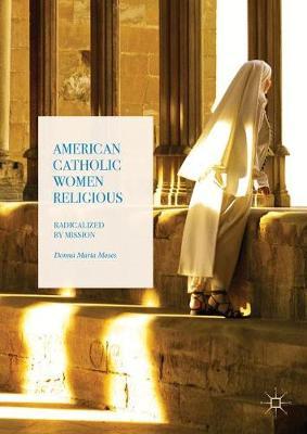 American Catholic Women Religious: Radicalized by Mission (Hardback)