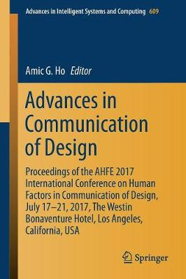 Advances in Communication of Design: Proceedings of the AHFE 2017 International Conference on Human Factors in Communication of Design, July 17â  21, 2017, The Westin Bonaventure Hotel, Los Angeles, California, USA - Advances in Intelligent Systems and Computing 609 (Paperback)