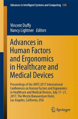 Advances in Human Factors and Ergonomics in Healthcare and Medical Devices: Proceedings of the AHFE 2017 International Conferences on Human Factors and Ergonomics in Healthcare and Medical Devices, July 17-21, 2017, The Westin Bonaventure Hotel, Los Angeles, California, USA - Advances in Intelligent Systems and Computing 590 (Paperback)