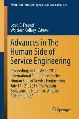 Advances in The Human Side of Service Engineering: Proceedings of the AHFE 2017 International Conference on The Human Side of Service Engineering, July 17 21, 2017, The Westin Bonaventure Hotel, Los Angeles, California, USA - Advances in Intelligent Systems and Computing 601 (Paperback)