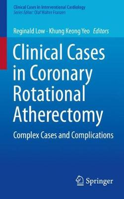 Clinical Cases in Coronary Rotational Atherectomy: Complex Cases and Complications - Clinical Cases in Interventional Cardiology (Paperback)