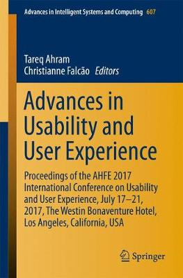 Advances in Usability and User Experience: Proceedings of the AHFE 2017 International Conference on Usability and User Experience, July 17-21, 2017, The Westin Bonaventure Hotel, Los Angeles, California, USA - Advances in Intelligent Systems and Computing 607 (Paperback)