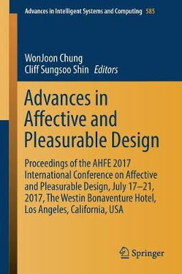 Advances in Affective and Pleasurable Design: Proceedings of the AHFE 2017 International Conference on Affective and Pleasurable Design, July 17-21, 2017, The Westin Bonaventure Hotel, Los Angeles, California, USA - Advances in Intelligent Systems and Computing 585 (Paperback)