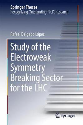 Study of the Electroweak Symmetry Breaking Sector for the LHC - Springer Theses (Hardback)