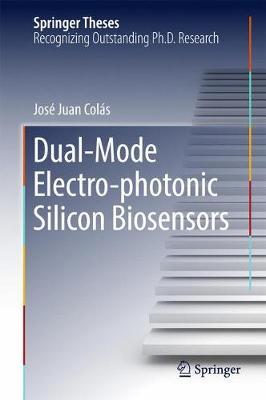 Dual-Mode Electro-photonic Silicon Biosensors - Springer Theses (Hardback)
