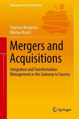 Mergers and Acquisitions 2018: Integration and Transformation Management as the Gateway to Success - Management for Professionals (Hardback)