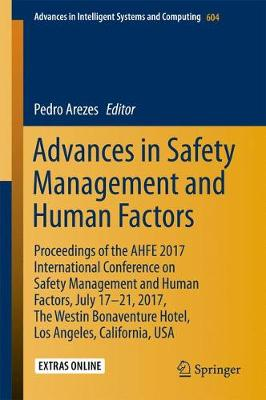 Advances in Safety Management and Human Factors: Proceedings of the AHFE 2017 International Conference on Safety Management and Human Factors, July 17-21, 2017, The Westin Bonaventure Hotel, Los Angeles, California, USA - Advances in Intelligent Systems and Computing 604 (Paperback)
