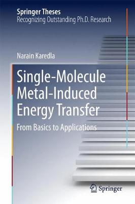 Single-Molecule Metal-Induced Energy Transfer: From Basics to Applications - Springer Theses (Hardback)