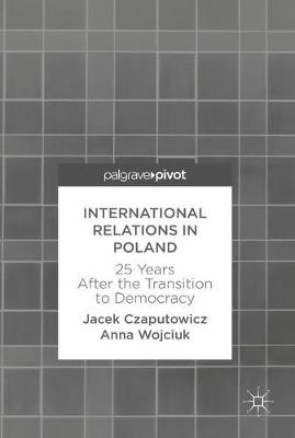 International Relations in Poland: 25 Years After the Transition to Democracy (Hardback)