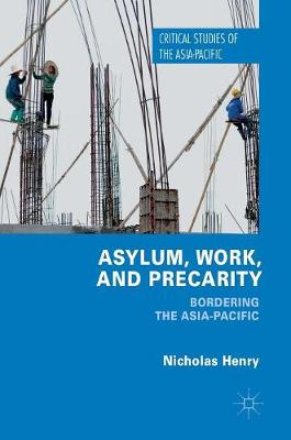 Asylum, Work, and Precarity: Bordering the Asia-Pacific - Critical Studies of the Asia-Pacific (Hardback)