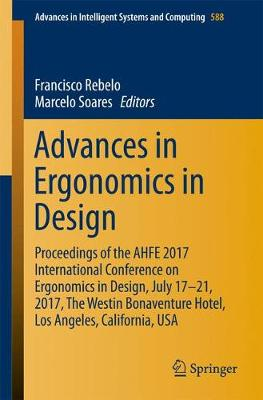 Advances in Ergonomics in Design: Proceedings of the AHFE 2017 International Conference on Ergonomics in Design, July 17 21, 2017, The Westin Bonaventure Hotel, Los Angeles, California, USA - Advances in Intelligent Systems and Computing 588 (Paperback)