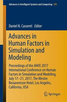 Advances in Human Factors in Simulation and Modeling: Proceedings of the AHFE 2017 International Conference on Human Factors in Simulation and Modeling, July 17-21, 2017, The Westin Bonaventure Hotel, Los Angeles, California, USA - Advances in Intelligent Systems and Computing 591 (Paperback)