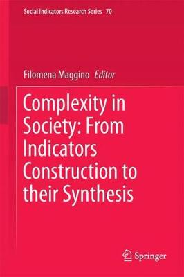 Complexity in Society: From Indicators Construction to their Synthesis - Social Indicators Research Series 70 (Hardback)