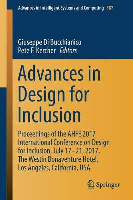 Advances in Design for Inclusion: Proceedings of the AHFE 2017 International Conference on Design for Inclusion, July 17-21, 2017, The Westin Bonaventure Hotel, Los Angeles, California, USA - Advances in Intelligent Systems and Computing 587 (Paperback)
