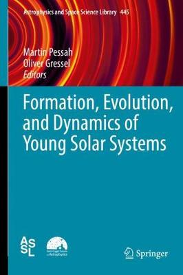 Formation, Evolution, and Dynamics of Young Solar Systems - Astrophysics and Space Science Library 445 (Hardback)
